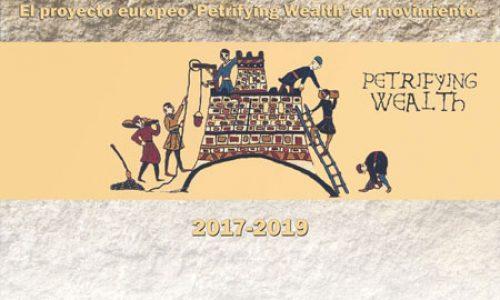 CONSTRUCCIONES QUE CUENTAN. El proyecto europeo 'Petrifying Wealth' en movimiento. 2017-2019.